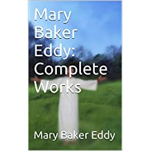 Mary Baker Eddy: Complete Works