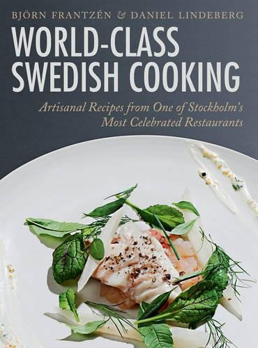 World-Class Swedish Cooking: Artisanal Recipes from One of Stockholm's Most Celebrated Restaurants by Björn Frantzén, Daniel Lindeberg