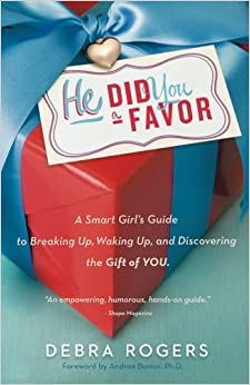 Book He Did You a Favor: A Smart Girl's Guide to Breaking Up, Waking Up, and Discovering the Gift of YOU by Debra Rogers (2013-10-31)