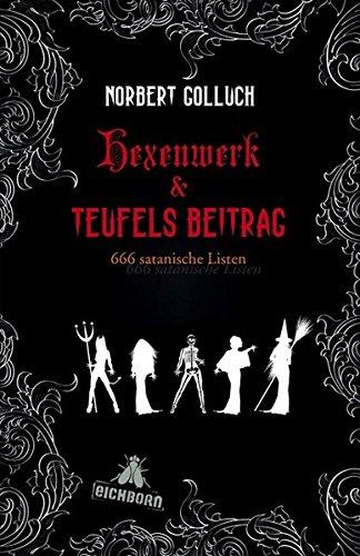 Hexenwerk & Teufels Beitrag: 666 satanische Listen Gebundenes Buch – 17. August 2012 Norbert Golluch Eichborn 3847905058 HUMOR / General