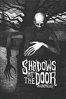 Shadows at the Door: An Anthology by [Nixon, Mark, Grant, Helen, Cassell, Mark, Long, Christopher, Holt, Kris, Marceau, Caitlin]