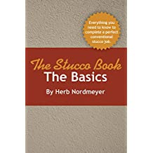 The Stucco Book - The Basics: Everything you need to know to complete a perfect conventional stucco job.