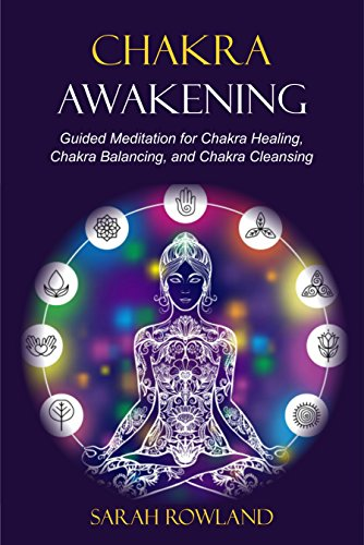 Chakra Awakening: Guided Meditation to Heal Your Body and Increase Energy with Chakra Balancing, Chakra Healing, Reiki Healing, and Guided Imagery (Open Your Third Eye Chakra, Higher Consciousness)