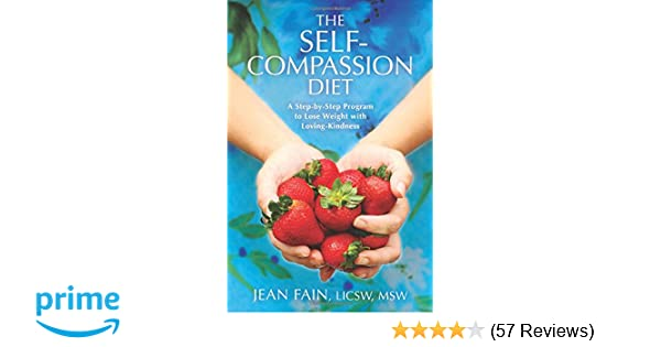 The Self Compassion Diet A Step By Step Program To Lose Weight With