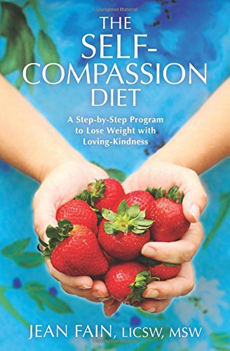 Read Online The Self-Compassion Diet: A Step-by-Step Program to Lose Weight with Loving-Kindness pdf