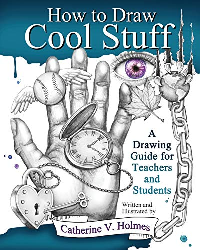 How to Draw Cool Stuff: A Drawing Guide for