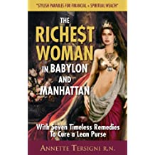 The Richest Woman In Babylon And Manhattan: (The Goddess of Wisdom Teaches Seven Secrets for— Financial Fitness—about Woman & Money Book 1)