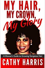 My Hair, My Crown, My Glory: A Woman's Guide to Growing Gorgeous Hair Paperback