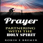 Prayer: Partnering with the Holy Spirit | Robin Bremer