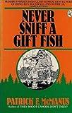 Never Sniff a Gift Fish, Patrick F. McManus, 003063864X