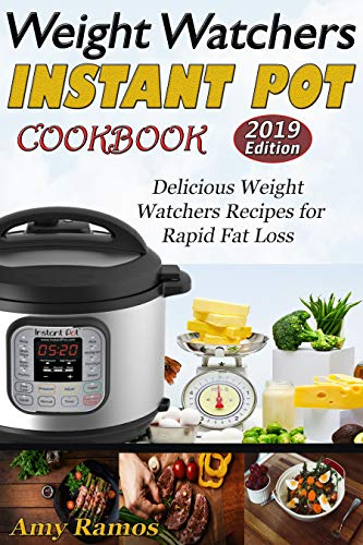 Weight Watchers  Instant Pot Cookbook: Delicious Weight Watchers Recipes for Rapid Fat Loss by Amy Ramos