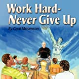 Work Hard-Never Give Up, Cecil Mosenson, 161582829X