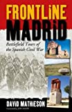 Frontline Madrid: Battlefield Tours of the Spanish Civil War (Battlefield Tours/Spanish Civl)