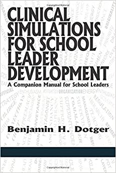 Clinical Simulations for School Leader Development: A Companion Manual for School Leaders by Benjamin H. Dotger (2014-03-01)