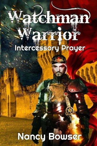 Watchman Warrior, Intercessory Prayer