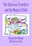 The Etherean Travellers and the Magical Child, Thunderbird Woman, 1552123251