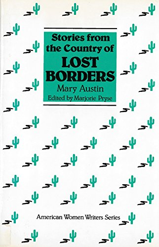 Lost Borders - Stories from the Country of Lost Borders by Mary Austin (American Women Writers)
