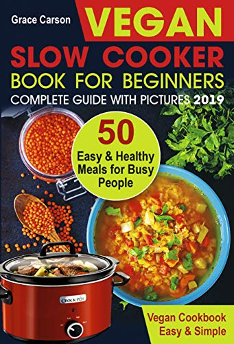 Pdf Fitness Vegan Slow Cooker Book for Beginners: 50 Easy and Healthy Meals for Busy People (slow cooker, crock pot, crockpot, vegan,vegetarian cookbook) (Vegan Slow Cooker for Beginners 1)