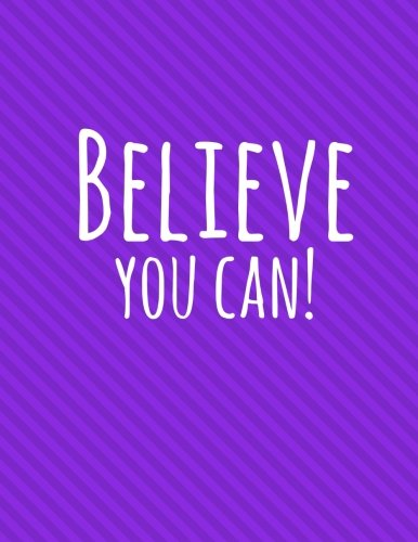 Believe You Can!: Purple, 100 Ruled Pages, Daily Journal Notebook (Large, 8.5 x 11) (Inspirational Notebooks)