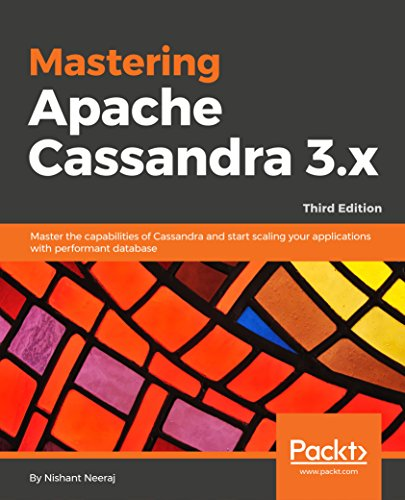 Mastering Apache Cassandra 3.x - Third Edition: Master the capabilities of Cassandra and start scaling your applications with performant database (English Edition)