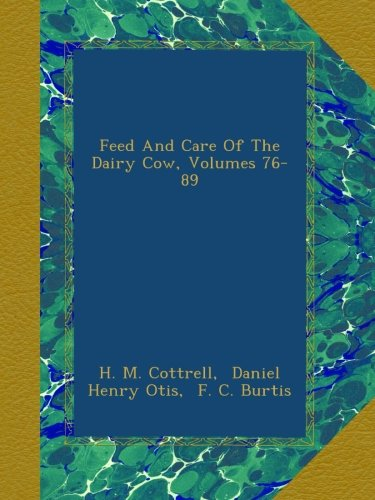 Read Online Feed And Care Of The Dairy Cow, Volumes 76-89 pdf epub