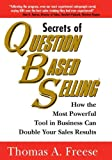 Secrets of Question-Based Selling: How the Most Powerful Tool in Business Can Double Your Sales Results