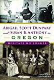 Abigail Scott Duniway and Susan B. Anthony in Oregon: Hesitate No Longer (American Heritage)