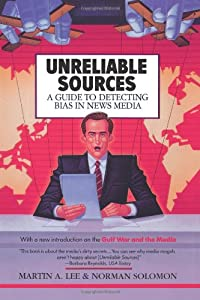 Unreliable Sources: A Guide to Detecting Bias in News Media from Lyle Stuart