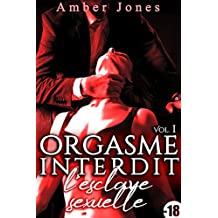 ORGASME INTERDIT: L'Esclave Sexuelle (Vol. 1): (Roman Adulte, Suspense, Bad Boy, Suspense, Histoire Adulte Érotique) (French Edition)