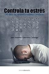 Controla tu estrés - 30 dias con entrenamiento cerebral (Spanish Edition)