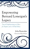 Empowering Bernard Lonergan's Legacy: Toward Implementing an Ethos for Inquiry and a Global Ethics, John Raymaker, 0761860304