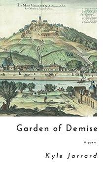 Garden of Demise: A Poem by [Jarrard, Kyle]