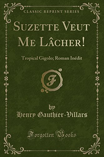 Suzette Veut Me Lâcher!: Tropical Gigolo; Roman Inédit (Classic Reprint) (French Edition)
