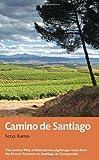 Camino de Santiago: The ancient Way of Saint James pilgrimage route from the French Pyrenees to Santiago de Compostela