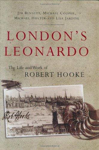 London's Leonardo: The Life and Work of Robert Hooke