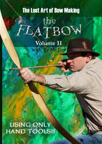 The Lost Art of Bow Making: How to Make a Flatbow – Volume II