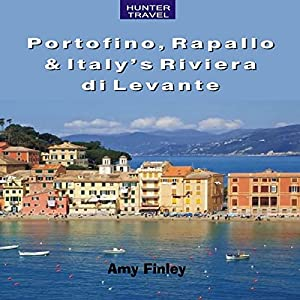 Portofino, Rapallo, and Italy's Riviera di Levante Audiobook