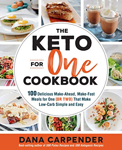 The Keto For One Cookbook:100 Delicious Make-Ahead, Make-Fast Meals for One (or Two) That Make Low-Carb Simple and Easy