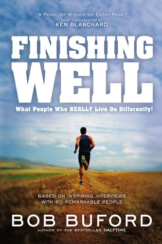 Finishing Well: What People Who Really Live Do Differently!