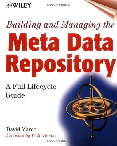 Building and Managing the Meta Data Repository: A Full Lifecycle Guide