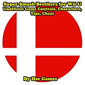 Super Smash Brothers for Wii U Unofficial Game Controls, Characters, Tips, Cheat Audiobook