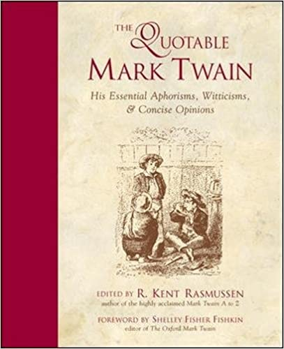 the quotable mark twain his essential aphorisms witticisms concise opinions 1st edition