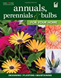 Annuals, Perennials & Bulbs for Your Home: Designing, Planting & Maintaining Your Flower Garden (Gardening)
