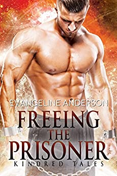 Freeing the Prisoner: A Kindred Tales Novel: (Alien Warrior I/R BBW Science Fiction  Romance) (Brides of the Kindred) by [Anderson, Evangeline]
