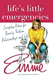 Life's Little Emergencies: Everyday Rescue for Beauty, Fashion, Relationships, and Life