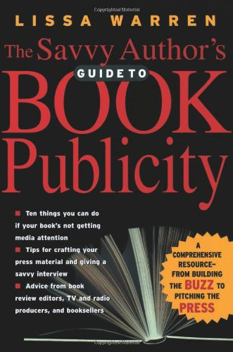 Download The Savvy Author's Guide To Book Publicity: A Comprehensive Resource -- from Building the Buzz to Pitching the Press pdf epub