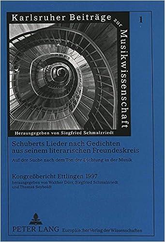 Schuberts Lieder Nach Gedichten Aus Seinem Literarischen Freundeskreis. Auf Der Suche Nach Dem Ton Der Dichtung in Der Musik: Kongressbericht Ettlingen 1997 (Karlsruher Beiträge zur Musikwissenschaft)
