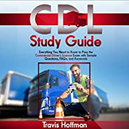 CDL Study Guide: Everything You Need to Know to Pass the Commercial Driver's License Exam with Sample Question
