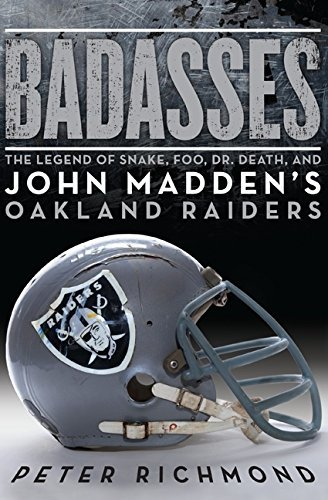 Badasses: The Legend of Snake, Foo, Dr. Death, and John Madden's Oakland Raiders by Peter Richmond (2010-09-14) -