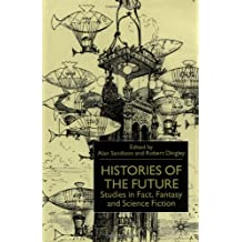 HISTORIES OF THE FUTURE: Studies in Fact, Fantasy and Science Fic: Studies in Fact, Fantasy and Science Fiction